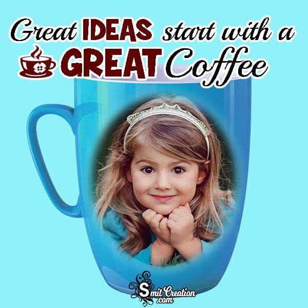 Great Ideas With a Great Coffee