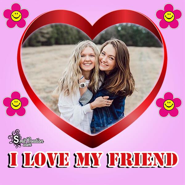 I Love My Friend Photo Frame