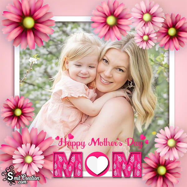 Happy Mothers Day Mom Photo Frame