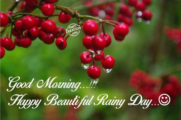 Good Morning...Happy Beaautiful Rainy Day..