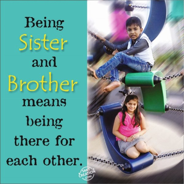 Being Sister and Brother means being there for each other.