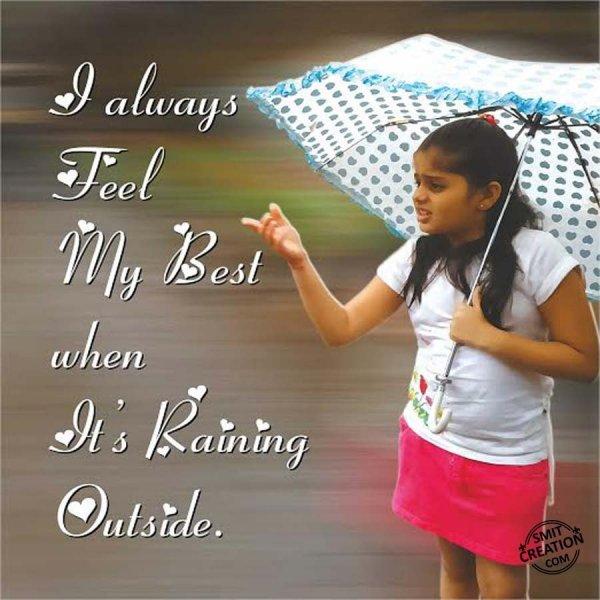 I always Feel My Best when It's Raining Outside.
