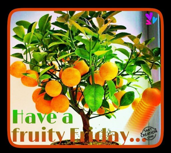 Have A Fruity Friday..