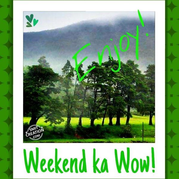 Weekend Ka Wow!