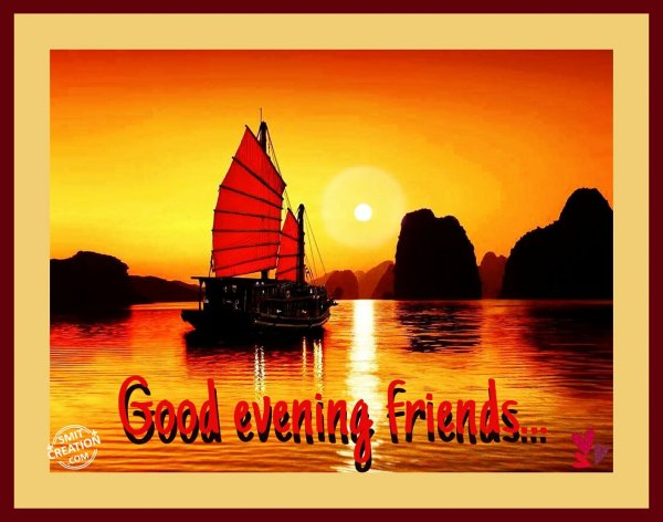 Good Evening Friends