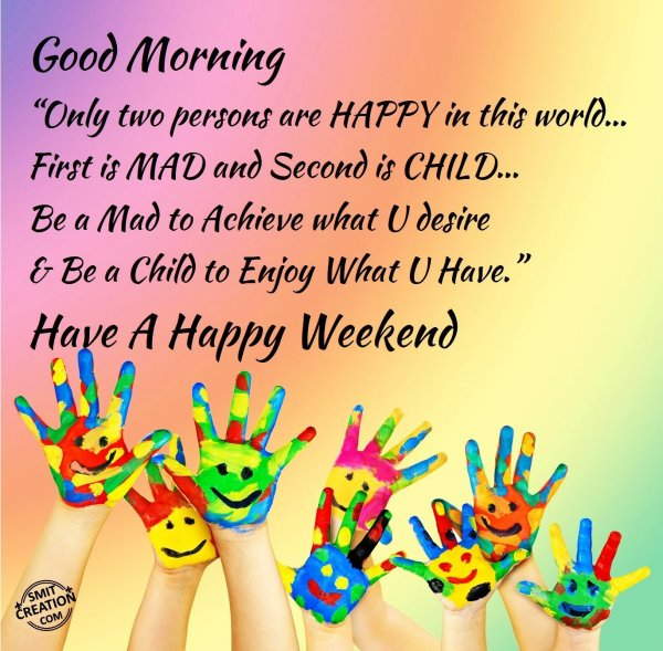 Good Morning – Have A Happy Weekend
