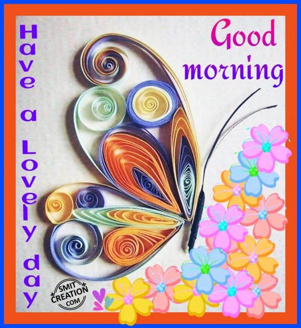 Good Morning – Have A Lovely Day