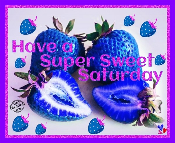 Have A Super Sweet Saturday