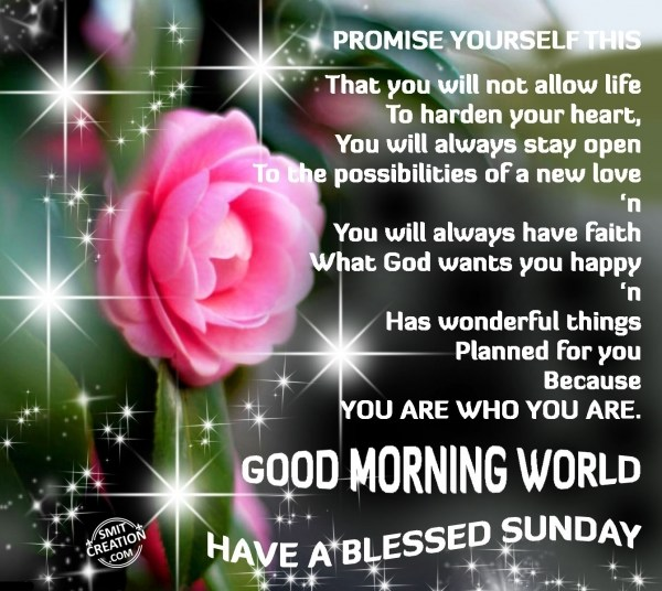 GOOD MORNING WORLD – HAVE A BLESSED SUNDAY