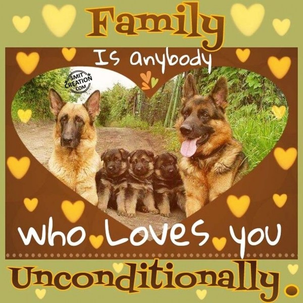 FAMILY IS ANYBODY WHO LOVES YOU UNCONDITIONALLY