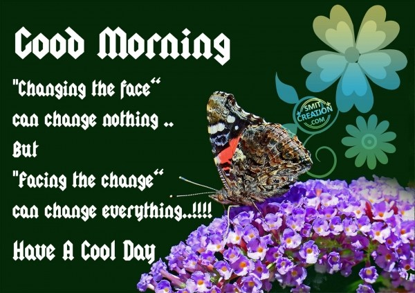 Good Morning Changing the face can change nothing