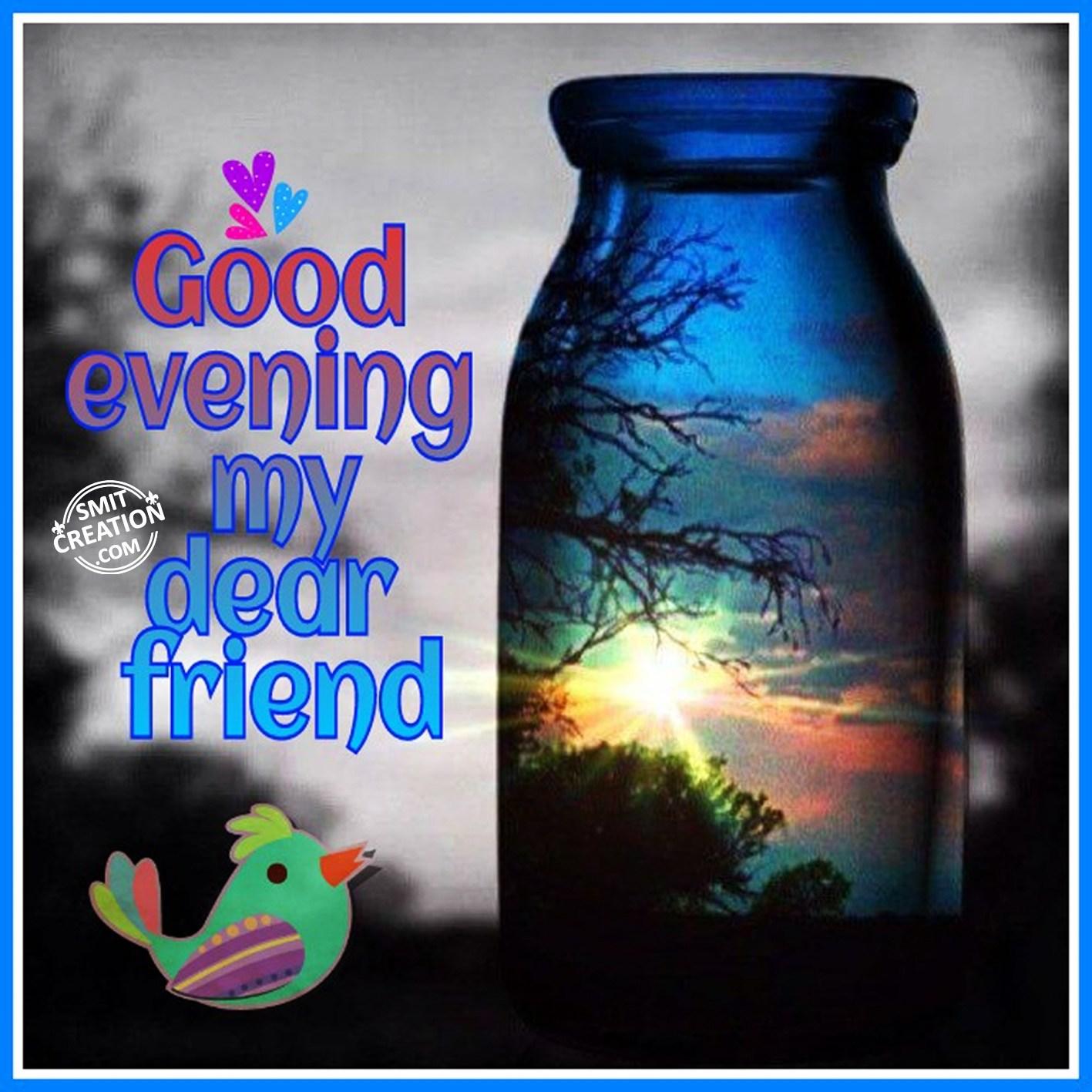 Good Evening My Dear Friend Smitcreationcom