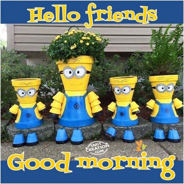 HELLO FRIENDS – GOOD MORNING