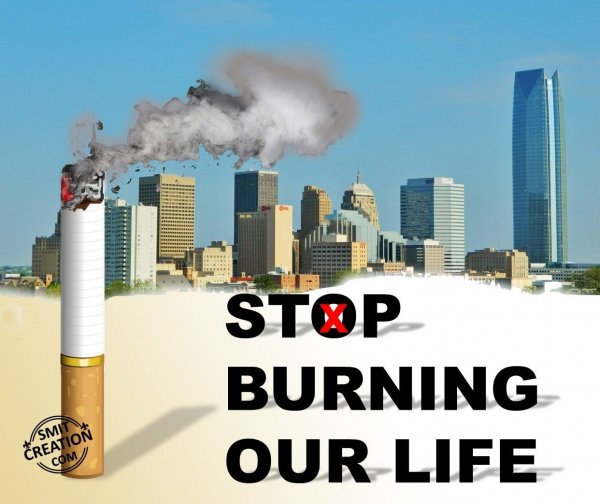 STOP BURNING OUR LIFE