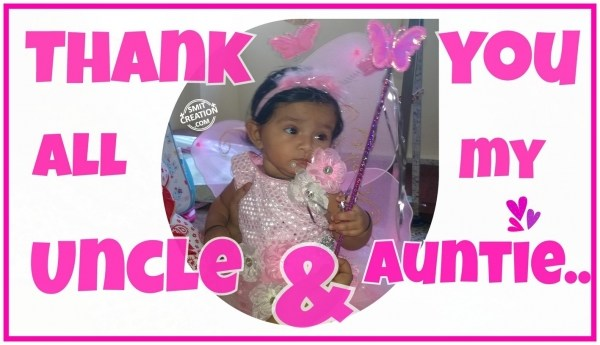THANK YOU ALL MY UNCLE & AUNTIE..