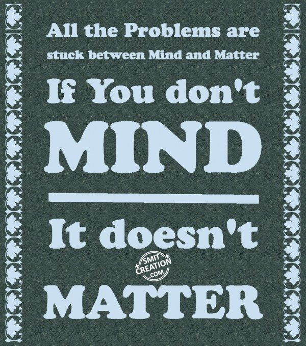 DON'T MIND – DOES'NT MATTER