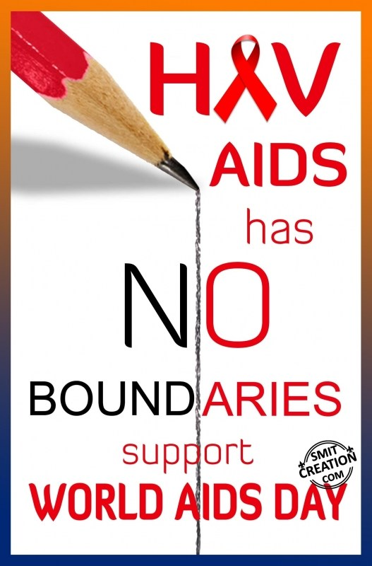 HIV / AIDS has NO BOUNDERIES… SUPPORT WORLD AIDS DAY