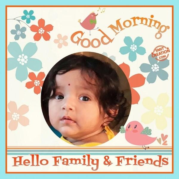 GOOD MORNING HELLO FAMILY FRIENDS
