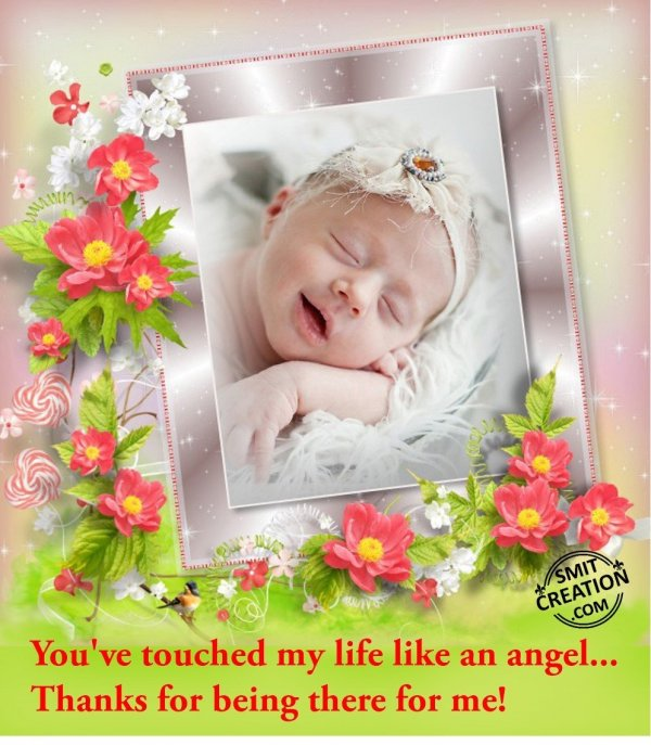 You've touched my life like an angel…