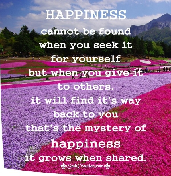Happiness grows when shared