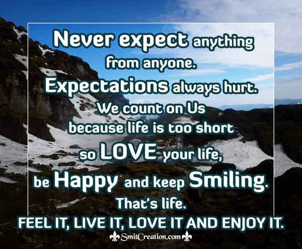 Never expect anything  from anyone