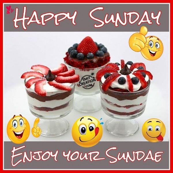 HAPPY SUNDAY ENJOY YOUR SUNDAE