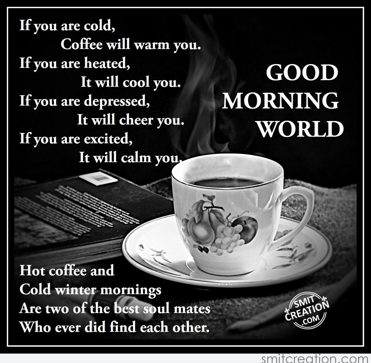 Good morning world pictures and graphics smitcreation page 8 coffee will warm you if you are heated it will cool you if you are depressed it will cheer you if you are excited it will calm you m4hsunfo