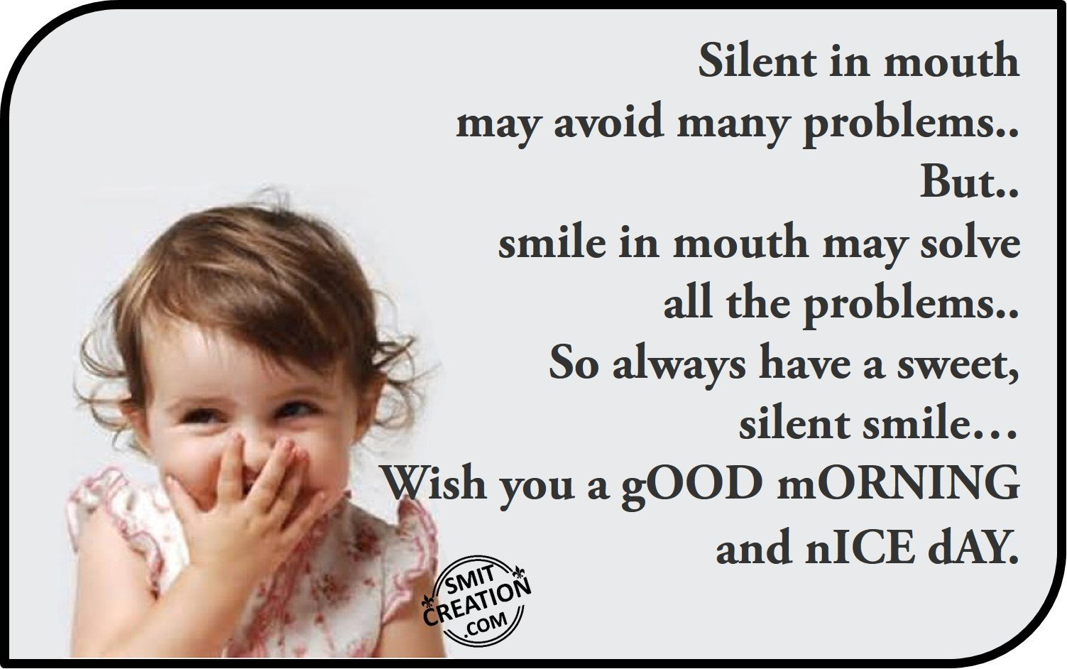 But.. Smile In Mouth May Solve All The Problems.. So Always Have A Sweet,  Silent Smileu2026 Wish You A GOOD MORNING And NICE DAY.