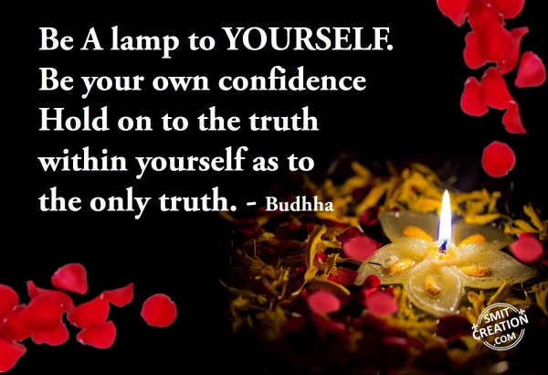Be A lamp to YOURSELF