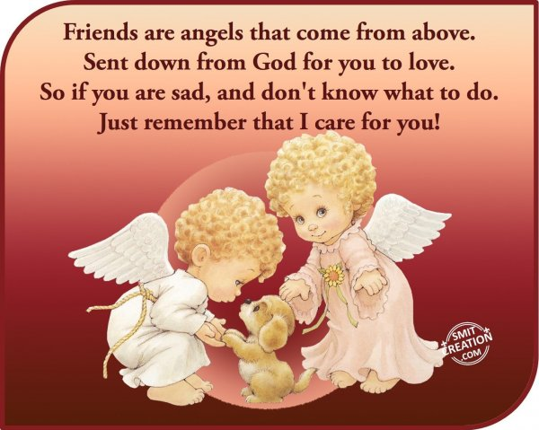 Friends are angels that come frome above