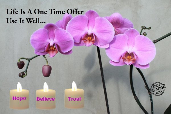 Life is a one time offer, Use it well…