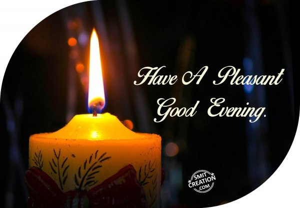 Have A Pleasant Good Evening