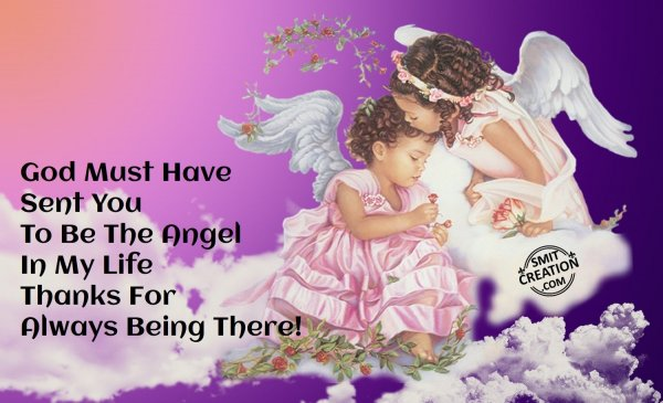 God Must Have Sent You To Be The Angel In My Life…