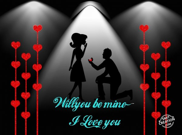 Will You Be MIne ~ I Love You