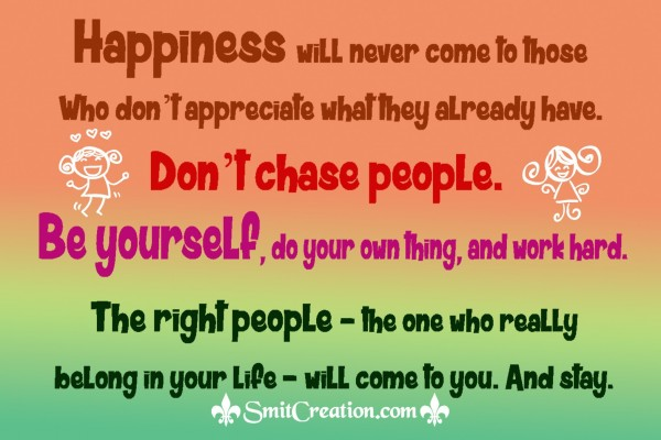 DON'T CHASE PEOPLE BE YOURSELF