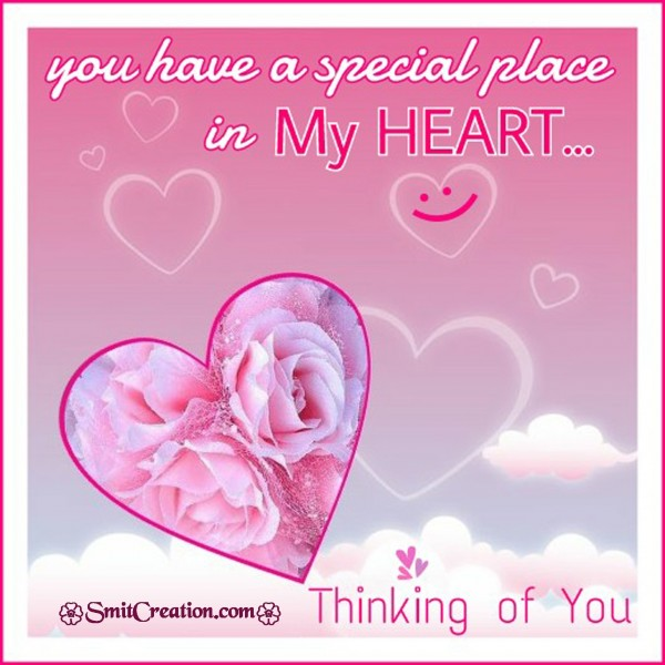 You have a special place in MY HEART… Thinking Of You