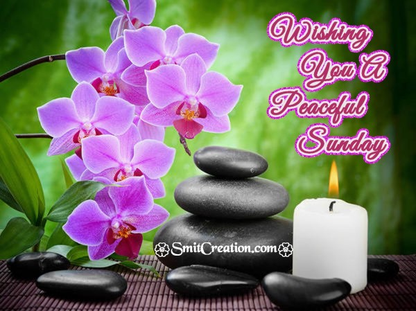 Wishing  You A  Peaceful  Sunday