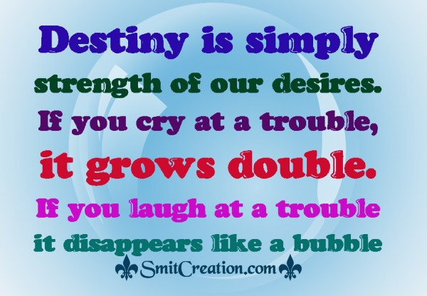 Destiny is simply  strength of our desires