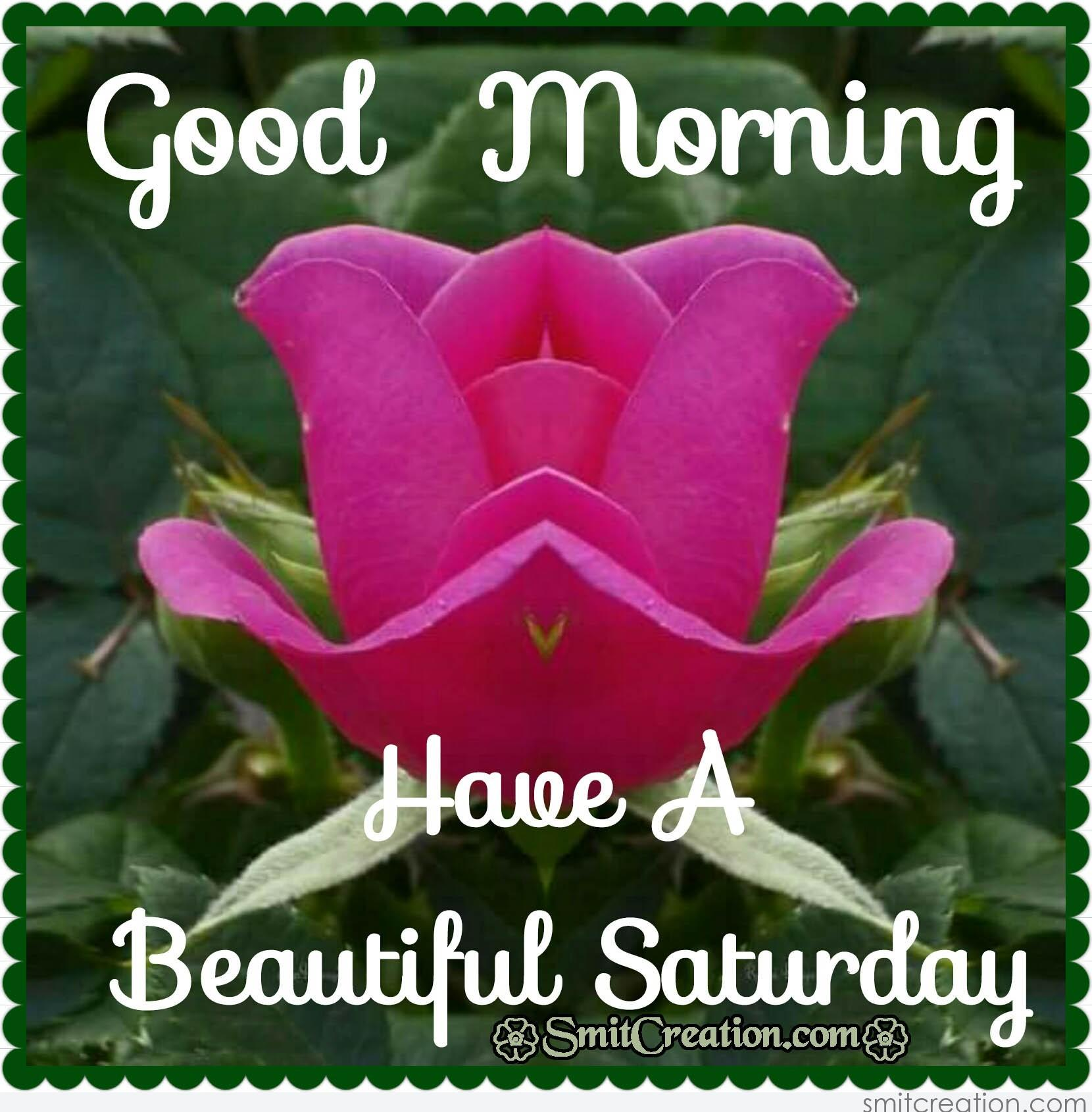 Good Morning Have A Beautiful Saturday Smitcreationcom