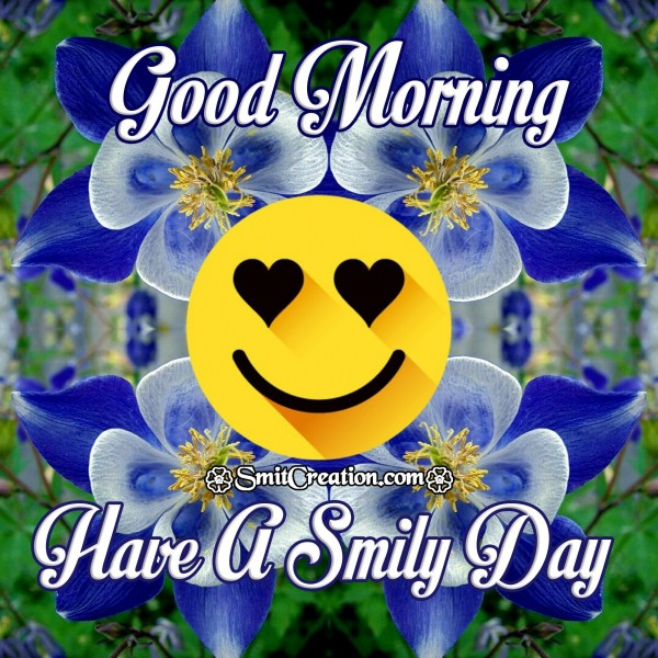 Good Morning Have A Smily Day