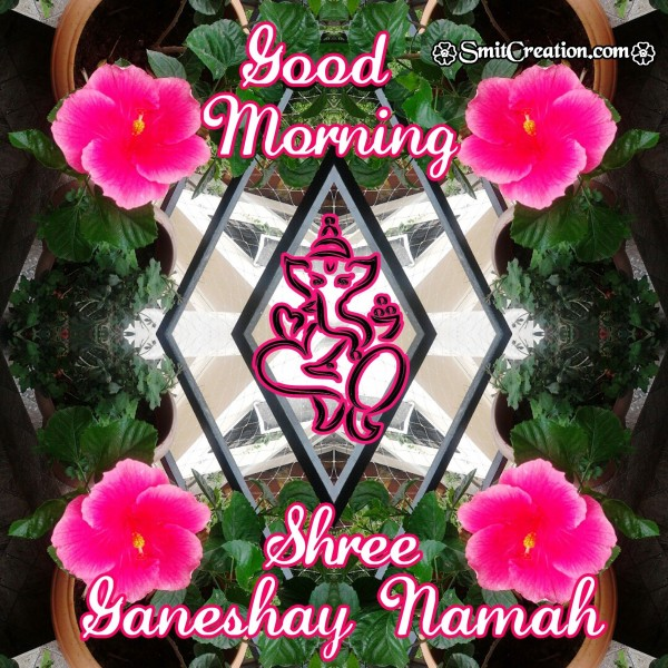 Good Morning Shree Ganeshay Namah