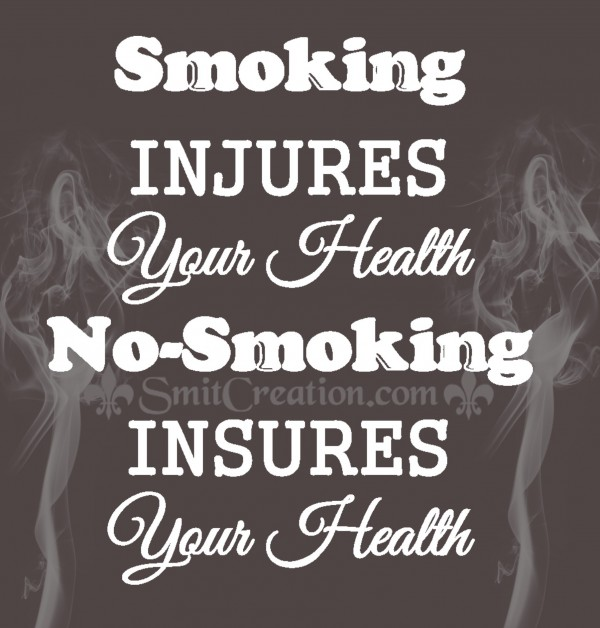 Smoking  INJURES Your Health No-Smoking  INSURES  Your Health