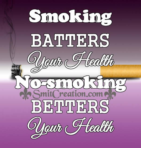 Smoking  BATTERS  Your Health No-smoking  BETTERS  Your Health
