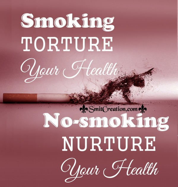 Smoking  TORTURE Your Health No-smoking  NURTURE Your Health