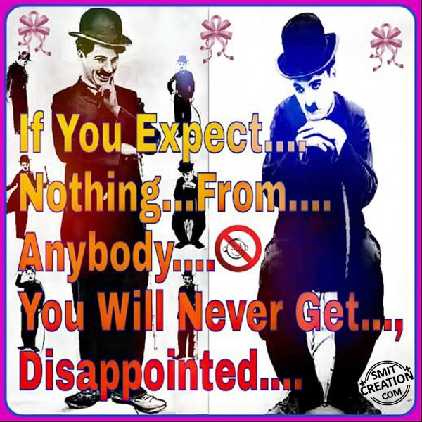 If You Expect Nothing From Anybody… You Will Never Get Disappointed
