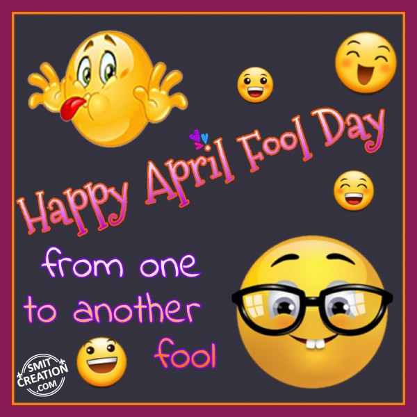 Happy April Fool Day from one to another fool