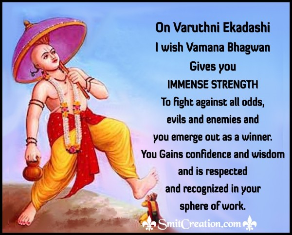 On Varuthni Ekadashi I wish Vamana Bhagwan Gives you  IMMENSE STRENGTH