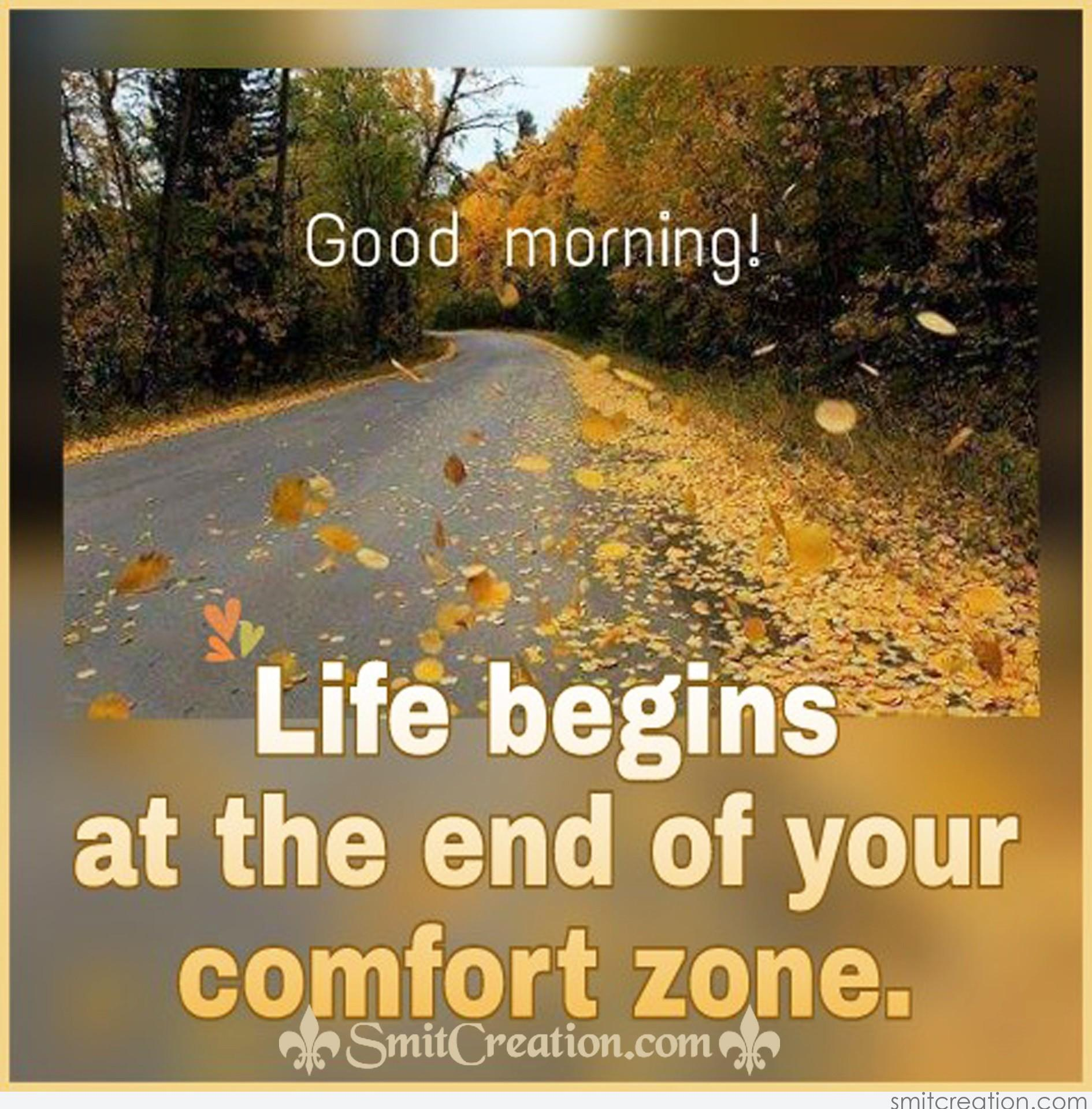 Good Morning Life Begins At The End Of Your Comfort Zone