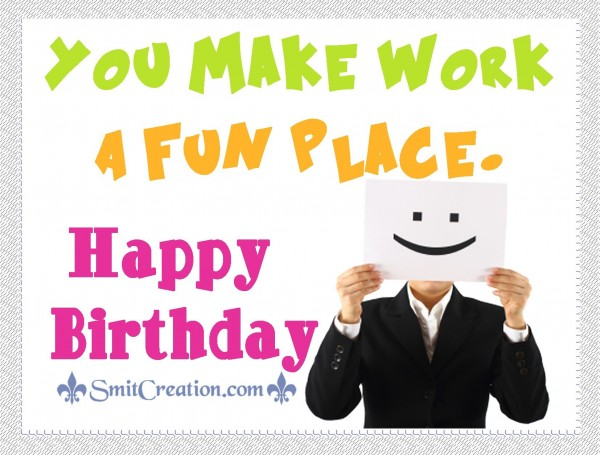 Happy Birthday – You Make Work A Fun Place