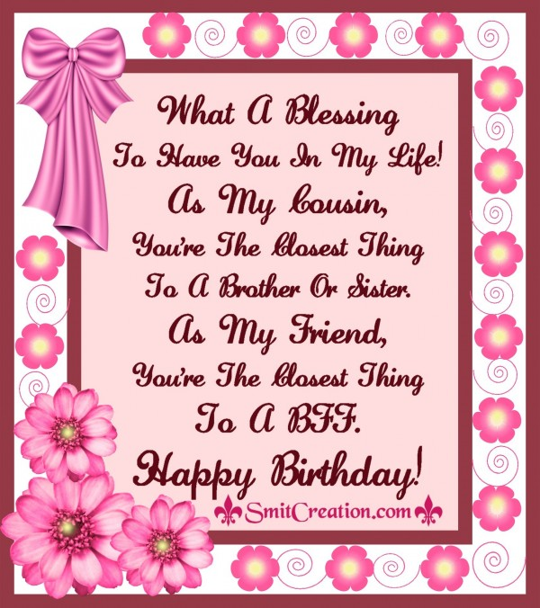 Happy Birthday – Cousine What a Blessing you are in my life
